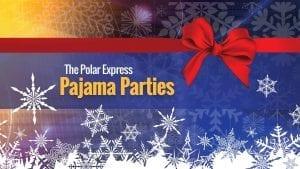 Polar Express Pajama Parties Are Back!
