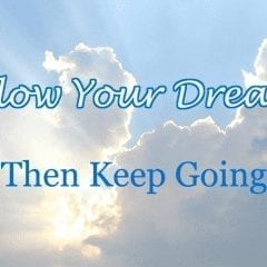 Follow Your Dreams, Then Keep Going