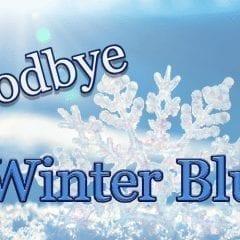 Goodbye Winter Blues!