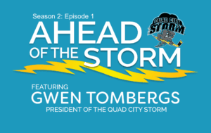 Ahead of the Storm: S2E1 – Team President Gwen Tombergs (7/30/2019)
