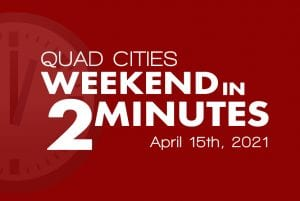 Looking For Something Fun To Do This Weekend, Quad-Cities? Check Out Weekend In 2 Minutes!