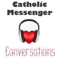 Catholic Messenger Conversations Episode 23: COVID-19 – taking another step forward