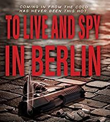 New Max Collins/Matthew Clemens Thriller, 'To Live And Spy In Berlin,' Released TODAY!